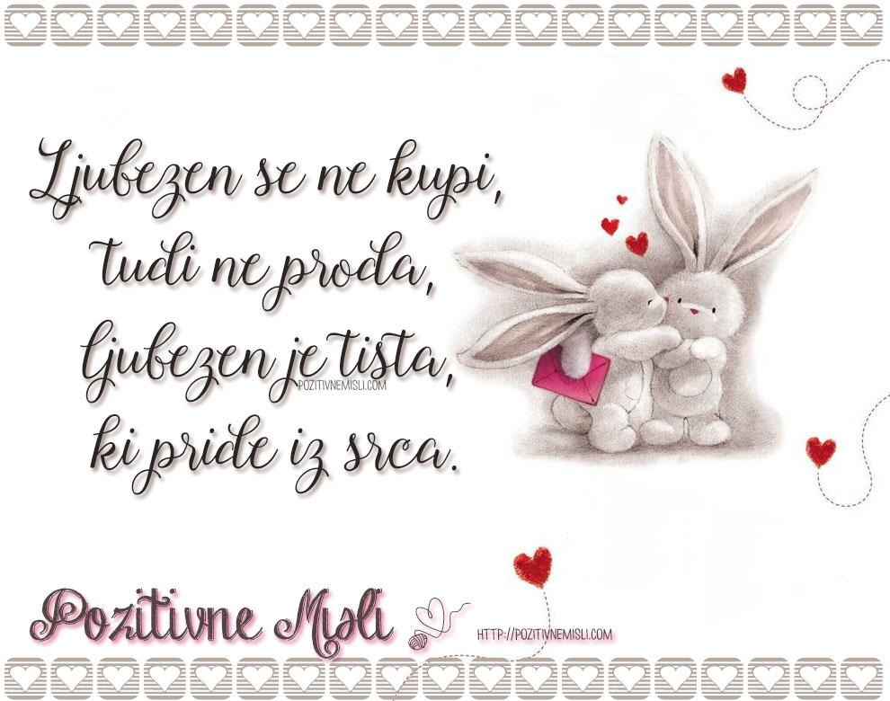 Verzi za valentinovo  Ljubezen se ne kupi, tudi ne proda, ljubezen je tista, ki pride iz srca.